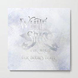WHITE SILK for when our bodies burn. Shadowhunter Children's Rhyme. Metal Print