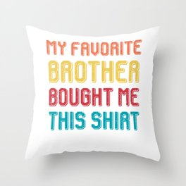 My favorite brother bought me this shirt Throw Pillow