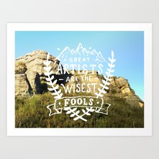 Great artists are the wisest fools Art Print