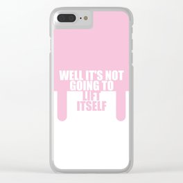 Well it's not going... Gym Motivational Quote Clear iPhone Case