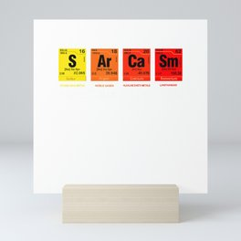 Sarcasm Primary Elements Of Humor Science S Ar Ca Sm T-Shirt Mini Art Print