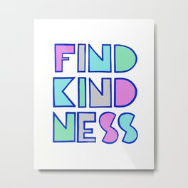 Find Kindness Quote Metal Print