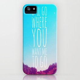 I'll Go Where You Want Me to Go iPhone Case