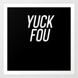 YUCK FOU Art Print