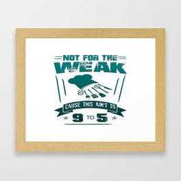 Not for the weak Framed Art Print