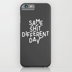 Same Shit Different Day iPhone 6s Slim Case