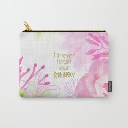 I'll Never Forget Your Kindness Carry-All Pouch