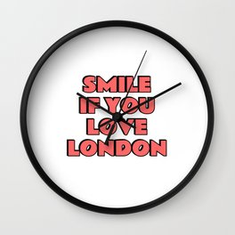 SMILE if you love LONDON - red Wall Clock