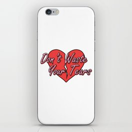 Don't Waste Your Tears iPhone Skin