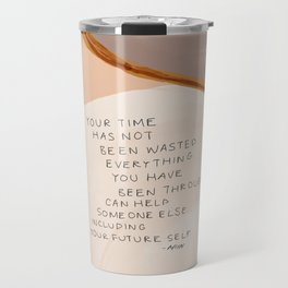 Everything You Have Been Through Can Help Someone Else Travel Mug