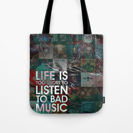 Life is Too Short to Listen to Bad Music Tote Bag
