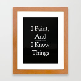 I Paint and I know things Framed Art Print