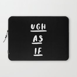 Ugh As If black-white typography poster black and white design bedroom wall home decor Laptop Sleeve