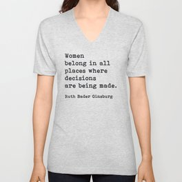 RBG, Women Belong In All Places Where Decisions Are Being Made Unisex V-Neck