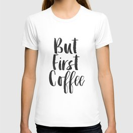But First Coffee,Inspirational Quote,Kitchen Wall Decor,Quote Prints,Digital Print,Wall Art,Bar Art T-shirt