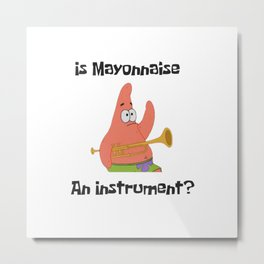 Is Mayonnaise An Instrument? Spongebob Metal Print