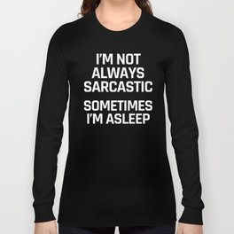 I'm Not Always Sarcastic Sometimes I'm Asleep (Black and White) Long Sleeve T-shirt