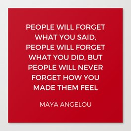 Maya Angelou - People will never forget how you made them feel Canvas Print