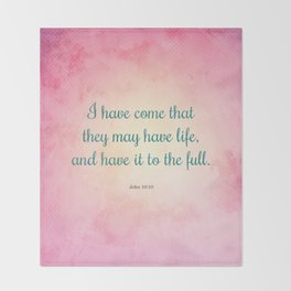 Life to the Full, Scripture Verse, John 10:10 Throw Blanket
