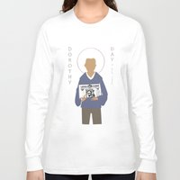 dorothy Long Sleeve T-shirts featuring Dorothy Day by Sarah Duet