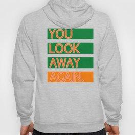 YOU LOOK AWAY AGAIN. Hoody
