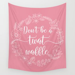 DON'T BE A TWATWAFFLE - Sweary Floral Wreath Wall Tapestry