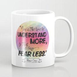 Understand More, Fear Less - Marie Curie Coffee Mug