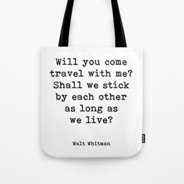 Will you come travel with me? Walt Whitman, quote. Tote Bag