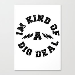 I'm kind of a big deal  Canvas Print