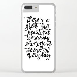 There' A Great Big Beautiful Tomorrow Shining At The End of Everyday,Kids Room Decor,Children Clear iPhone Case