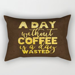 A day without coffee is a day wasted - Gold Glitter Saying Rectangular Pillow