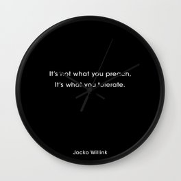 It's not what you preach, it's what you tolerate. Jocko Willink Quote.  Wall Clock