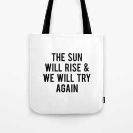 The Sun Will Rise & We Will Try Again Tote Bag