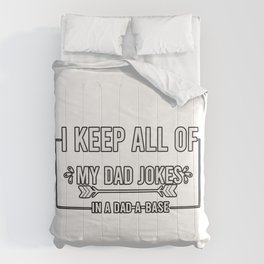 I Keep All Of My Dad Jokes In a Dad-a-base Comforters