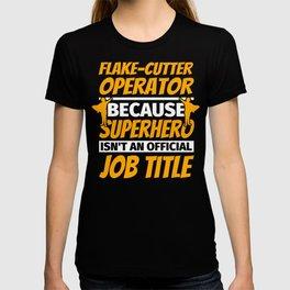 FLAKE-CUTTER OPERATOR Funny Humor Gift T-shirt
