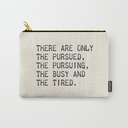 There are only the pursued, the pursuing, the busy and the tired. F. Scott Fitzgerald Carry-All Pouch