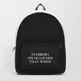 Eyebrows Louder Words Funny Quote Backpack