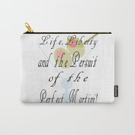 Life, Liberty ad the Persuit of the Perfect Martini! Funny Saying, Funny Sign, Humor Carry-All Pouch