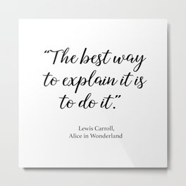 The best way to explain it is to do it - Alice in Wonderland Metal Print