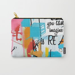 Everything you can imagine is real Carry-All Pouch