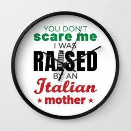 You Don't Scare Me I Was Raised By An Italian Mother Wall Clock