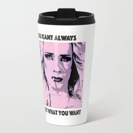 You Kant Always Get What You Want Travel Mug