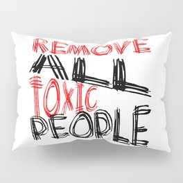 Remove All Toxic People Positive Quote Pillow Sham