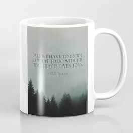 """J.R.R. Tolkien quote """"All we have to decide is what to do with the time that is given us"""" Coffee Mug"""