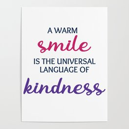 A warm smile is the universal language of kindness Poster