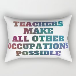 Teachers Make All Other Occupations Possible Rectangular Pillow