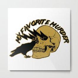 MY FAVORITE MURDER SKULL & CROW Metal Print