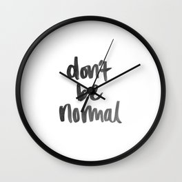 Don't Be Normal Wall Clock