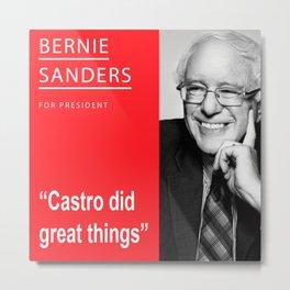 Bernie Sanders President Castro Quote Metal Print