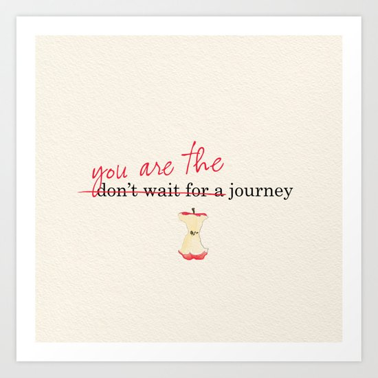 you ARE the journey! Art Print